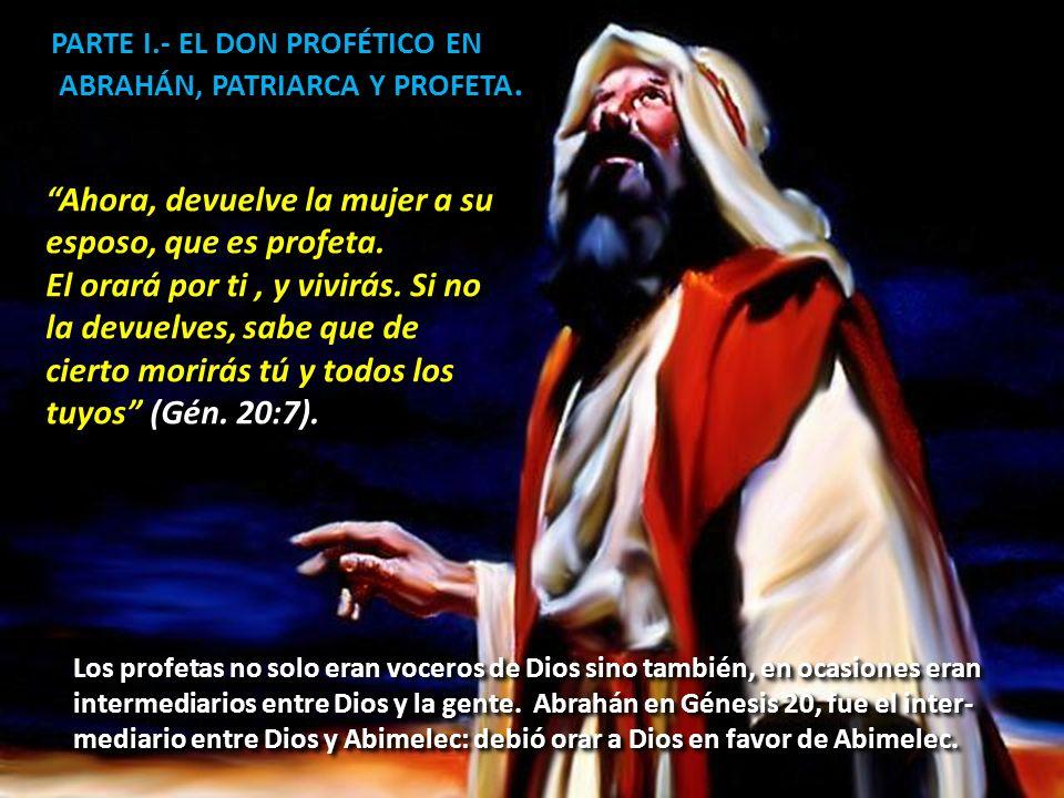 PARTE I.- EL DON PROFÉTICO EN ABRAHÁN, PATRIARCA Y PROFETA. ABRAHÁN, PATRIARCA Y PROFETA. Ahora, devuelve la mujer a su esposo, que es profeta. El ora