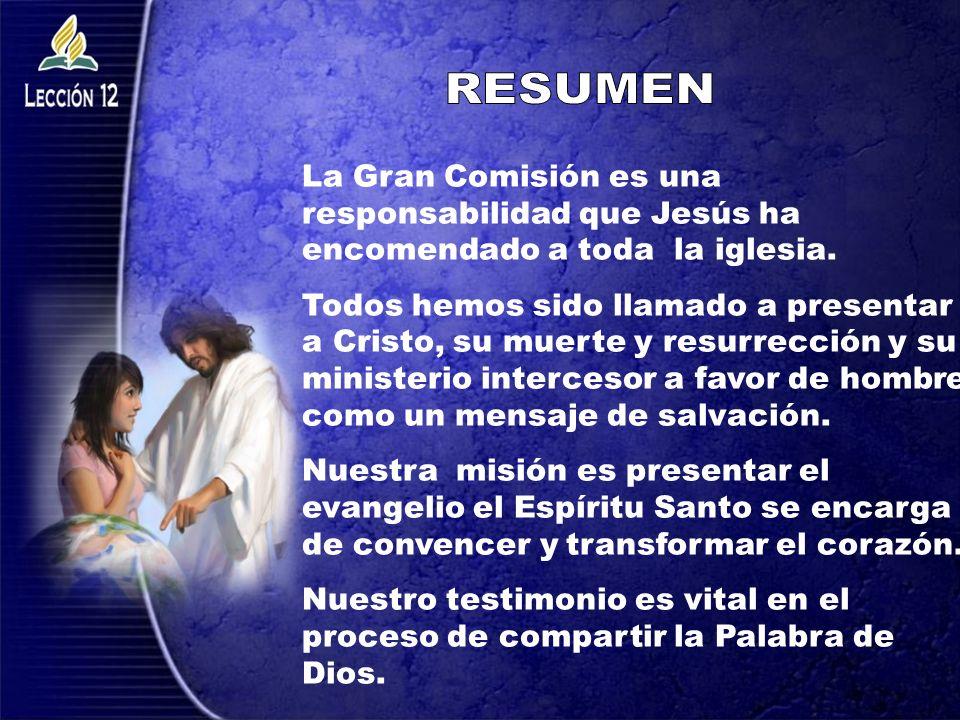 La Gran Comisión es una responsabilidad que Jesús ha encomendado a toda la iglesia. Todos hemos sido llamado a presentar a Cristo, su muerte y resurre