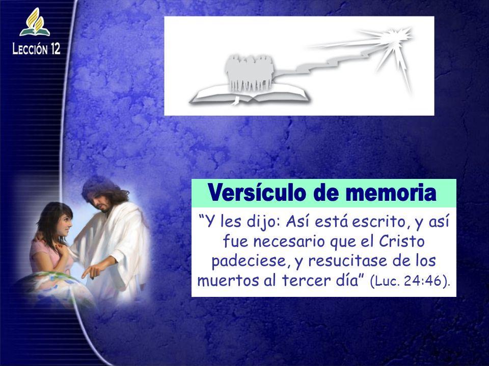 Y les dijo: Así está escrito, y así fue necesario que el Cristo padeciese, y resucitase de los muertos al tercer día (Luc. 24:46).