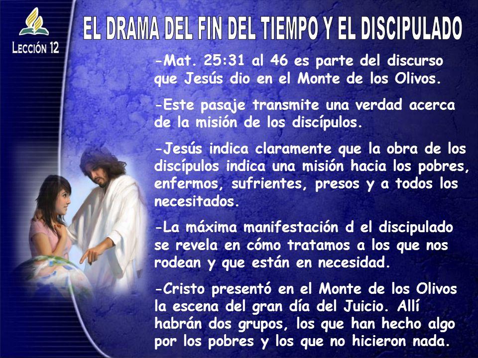 -Mat. 25:31 al 46 es parte del discurso que Jesús dio en el Monte de los Olivos. -Este pasaje transmite una verdad acerca de la misión de los discípul