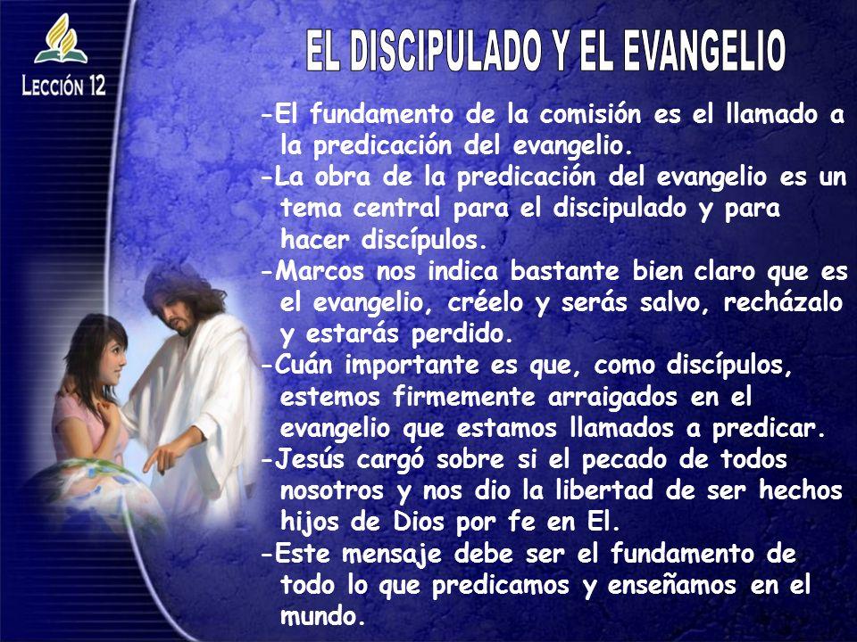 -El fundamento de la comisión es el llamado a la predicación del evangelio. -La obra de la predicación del evangelio es un tema central para el discip