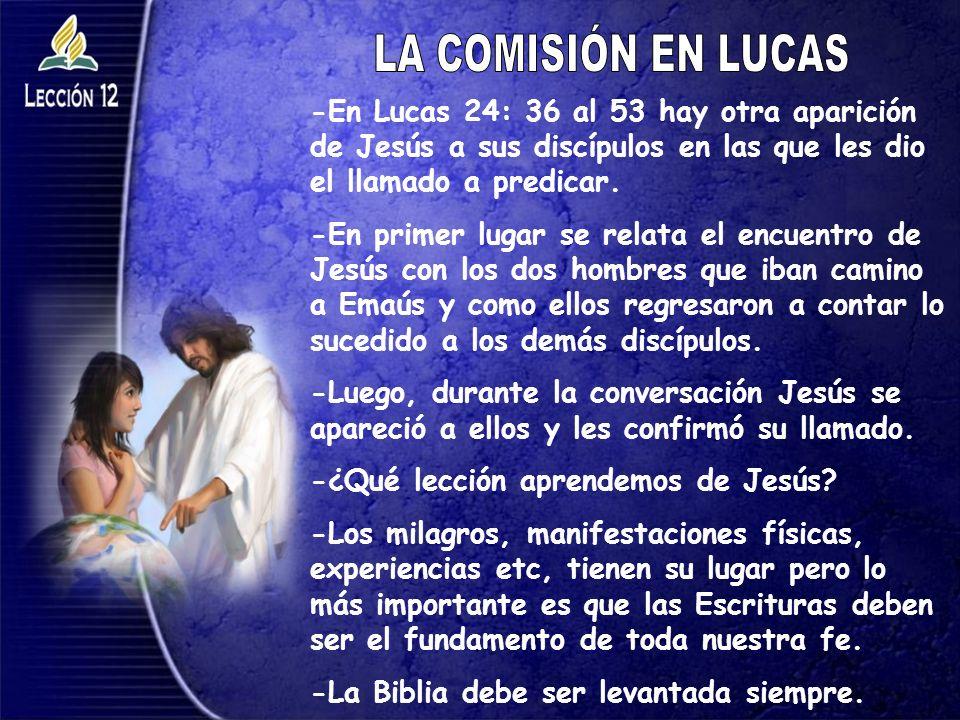 -En Lucas 24: 36 al 53 hay otra aparición de Jesús a sus discípulos en las que les dio el llamado a predicar. -En primer lugar se relata el encuentro