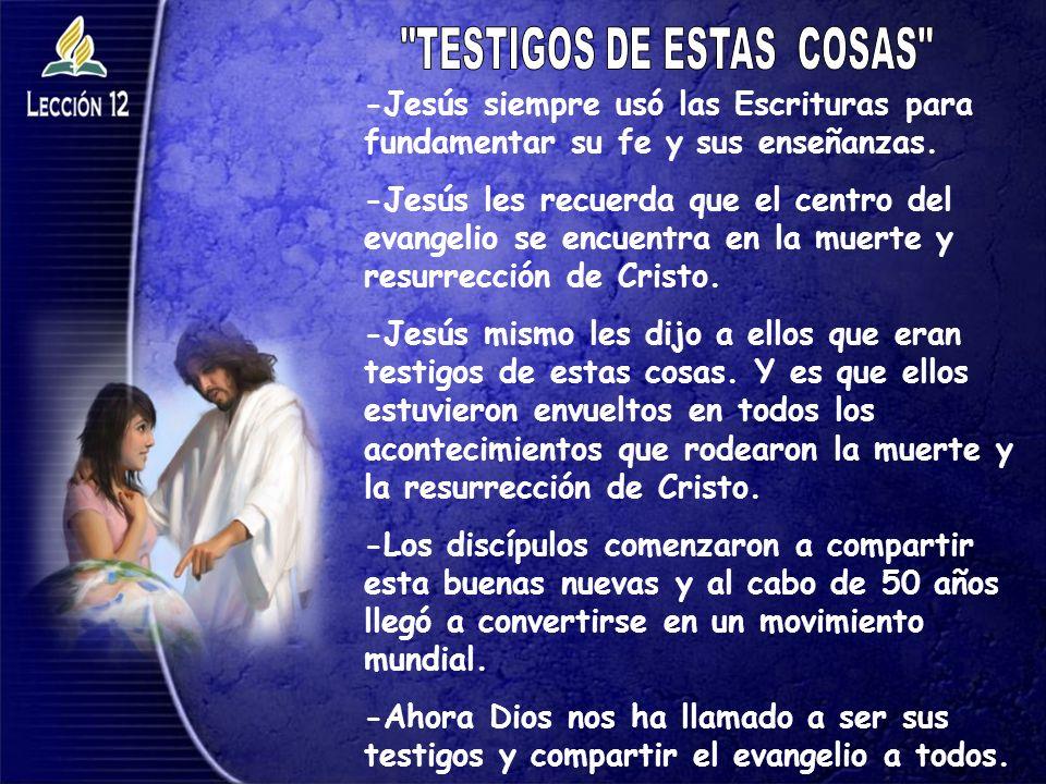 -Jesús siempre usó las Escrituras para fundamentar su fe y sus enseñanzas. -Jesús les recuerda que el centro del evangelio se encuentra en la muerte y