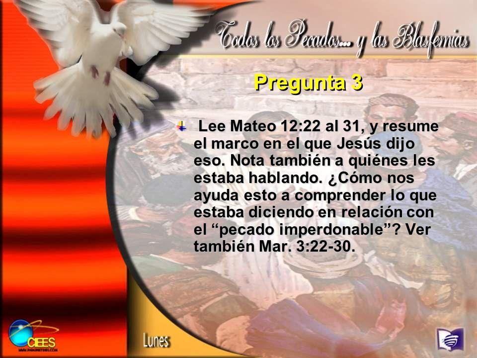 Pregunta 3 Lee Mateo 12:22 al 31, y resume el marco en el que Jesús dijo eso. Nota también a quiénes les estaba hablando. ¿Cómo nos ayuda esto a compr