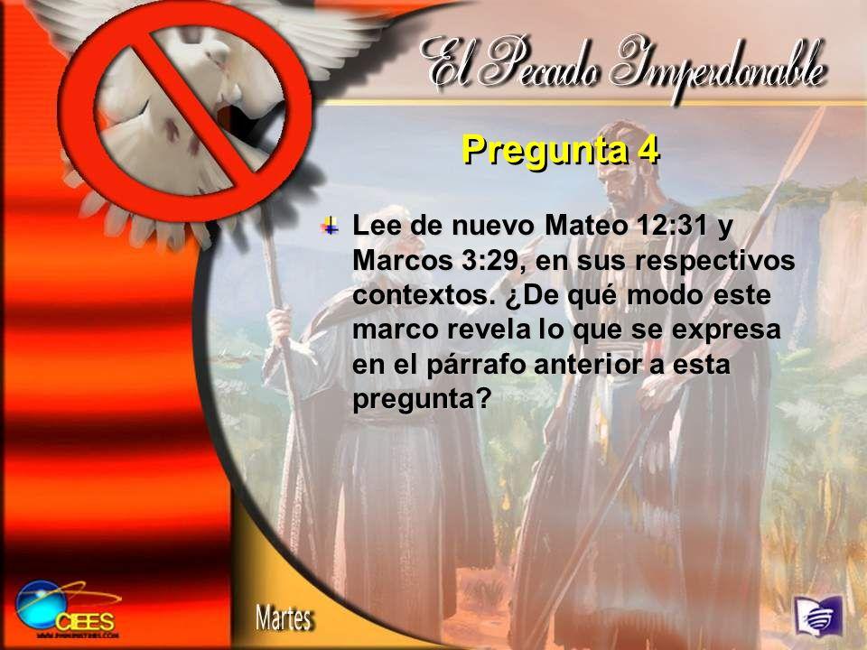Pregunta 4 Lee de nuevo Mateo 12:31 y Marcos 3:29, en sus respectivos contextos. ¿De qué modo este marco revela lo que se expresa en el párrafo anteri