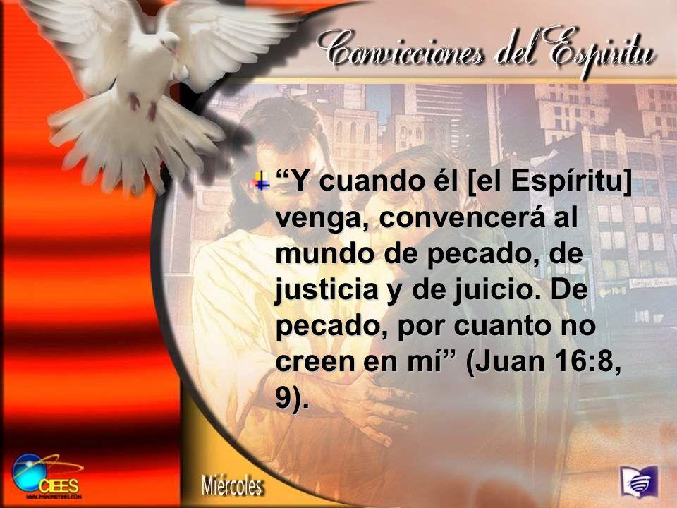 Y cuando él [el Espíritu] venga, convencerá al mundo de pecado, de justicia y de juicio. De pecado, por cuanto no creen en mí (Juan 16:8, 9).