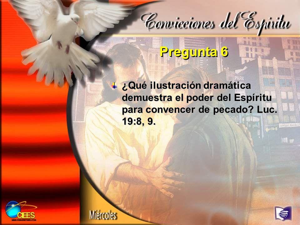 Pregunta 6 ¿Qué ilustración dramática demuestra el poder del Espíritu para convencer de pecado? Luc. 19:8, 9.