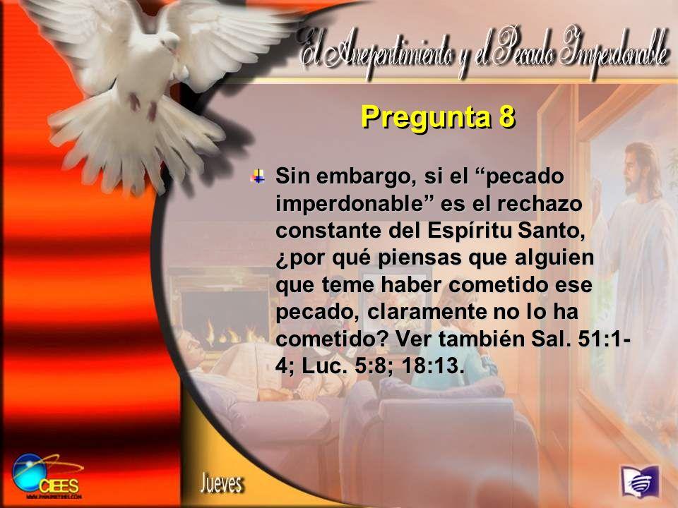 Sin embargo, si el pecado imperdonable es el rechazo constante del Espíritu Santo, ¿por qué piensas que alguien que teme haber cometido ese pecado, cl