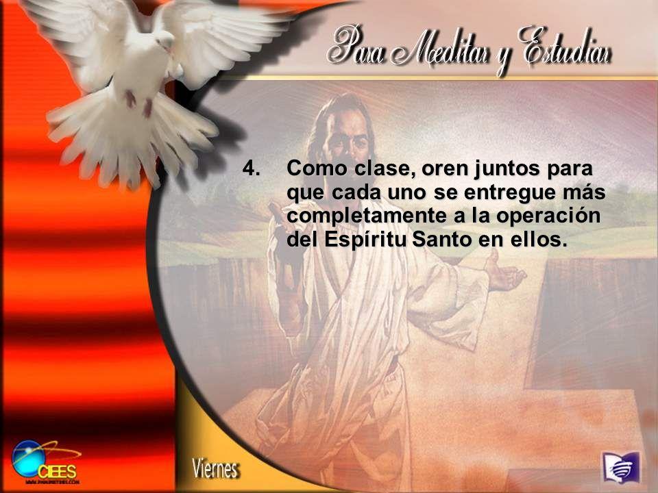 4.Como clase, oren juntos para que cada uno se entregue más completamente a la operación del Espíritu Santo en ellos.