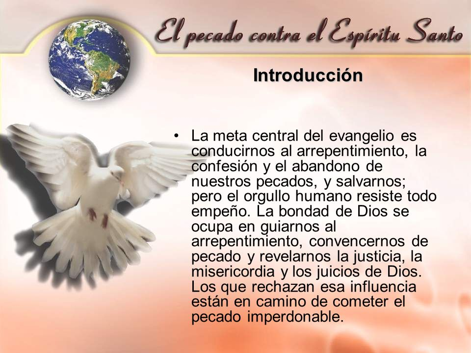 Introducción La meta central del evangelio es conducirnos al arrepentimiento, la confesión y el abandono de nuestros pecados, y salvarnos; pero el org