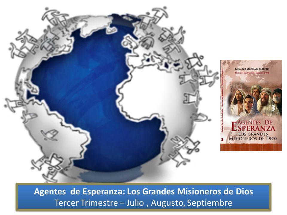 Agentes de Esperanza: Los Grandes Misioneros de Dios Tercer Trimestre – Julio, Augusto, Septiembre Agentes de Esperanza: Los Grandes Misioneros de Dio