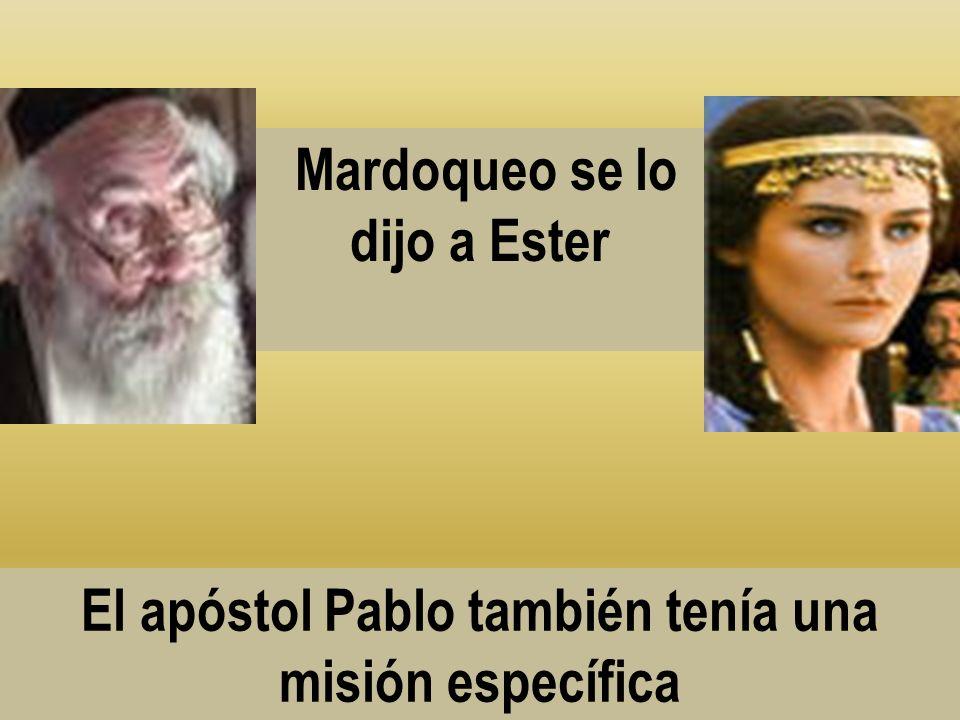 Mardoqueo se lo dijo a Ester El apóstol Pablo también tenía una misión específica