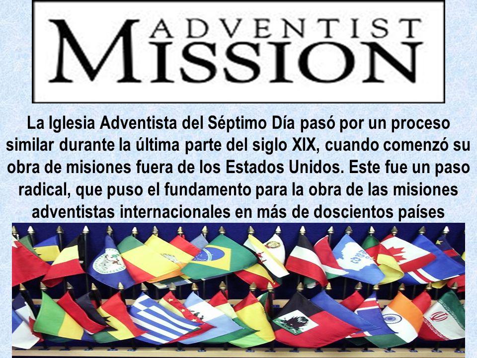 La Iglesia Adventista del Séptimo Día pasó por un proceso similar durante la última parte del siglo XIX, cuando comenzó su obra de misiones fuera de l