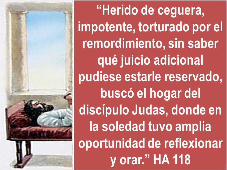 Herido de ceguera, impotente, torturado por el remordimiento, sin saber qué juicio adicional pudiese estarle reservado, buscó el hogar del discípulo J