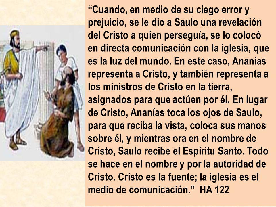 Cuando, en medio de su ciego error y prejuicio, se le dio a Saulo una revelación del Cristo a quien perseguía, se lo colocó en directa comunicación co