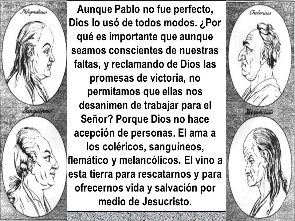 Aunque Pablo no fue perfecto, Dios lo usó de todos modos. ¿Por qué es importante que aunque seamos conscientes de nuestras faltas, y reclamando de Dio