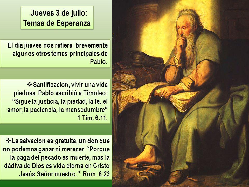 Jueves 3 de julio: Temas de Esperanza El día jueves nos refiere brevemente algunos otros temas principales de Pablo. Santificación, vivir una vida pia