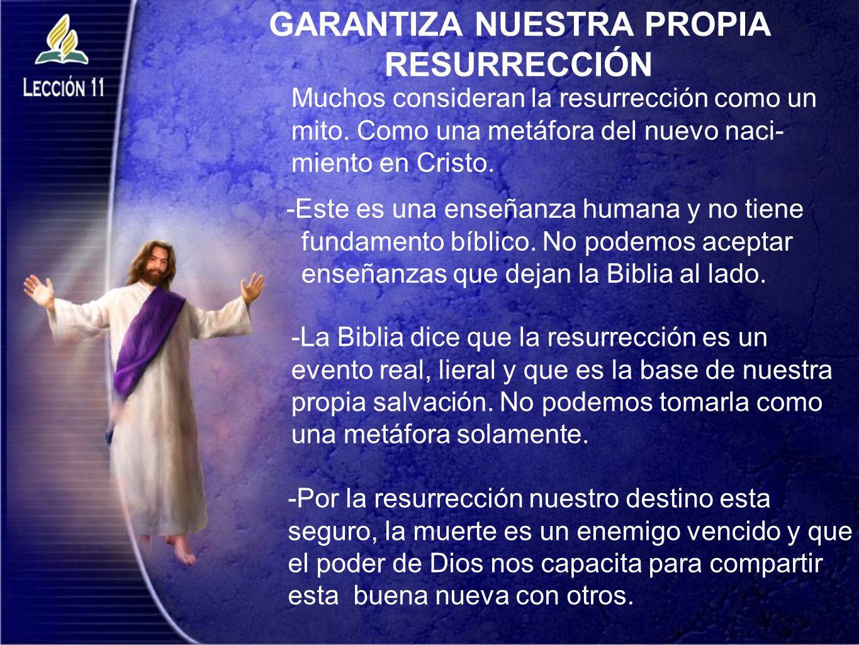 GARANTIZA NUESTRA PROPIA RESURRECCIÓN -Este es una enseñanza humana y no tiene fundamento bíblico. No podemos aceptar enseñanzas que dejan la Biblia a