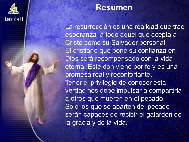 Resumen La resurrección es una realidad que trae esperanza a todo aquel que acepta a Cristo como su Salvador personal. El cristiano que pone su confia
