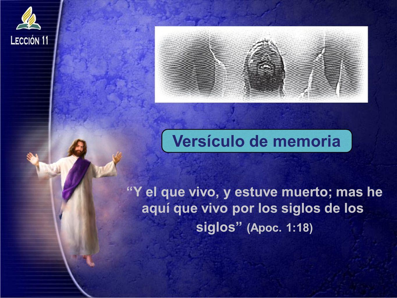 Y el que vivo, y estuve muerto; mas he aquí que vivo por los siglos de los siglos (Apoc. 1:18) Versículo de memoria