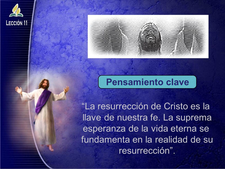 La resurrección de Cristo es la llave de nuestra fe. La suprema esperanza de la vida eterna se fundamenta en la realidad de su resurrección. Pensamien