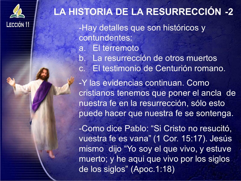 LA HISTORIA DE LA RESURRECCIÓN -2 -Hay detalles que son históricos y contundentes: a.El terremoto b.La resurrección de otros muertos c.El testimonio d