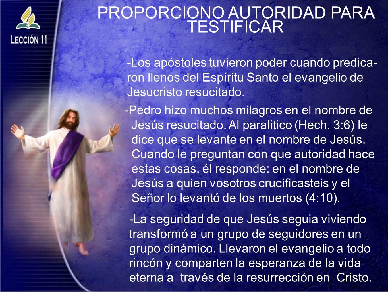 PROPORCIONO AUTORIDAD PARA TESTIFICAR -Pedro hizo muchos milagros en el nombre de Jesús resucitado. Al paralitico (Hech. 3:6) le dice que se levante e