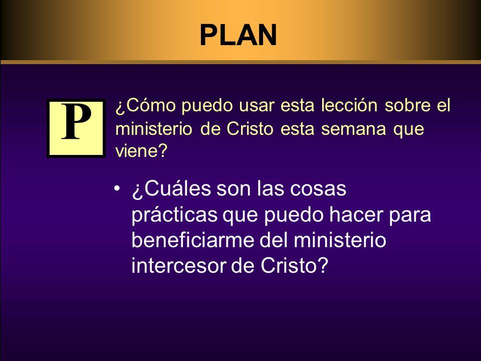PLAN ¿Cómo puedo usar esta lección sobre el ministerio de Cristo esta semana que viene? ¿Cuáles son las cosas prácticas que puedo hacer para beneficia