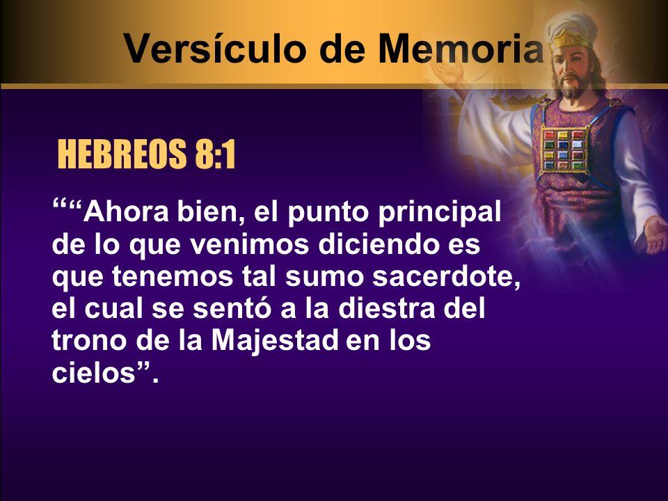 Versículo de Memoria HEBREOS 8:1 Ahora bien, el punto principal de lo que venimos diciendo es que tenemos tal sumo sacerdote, el cual se sentó a la di