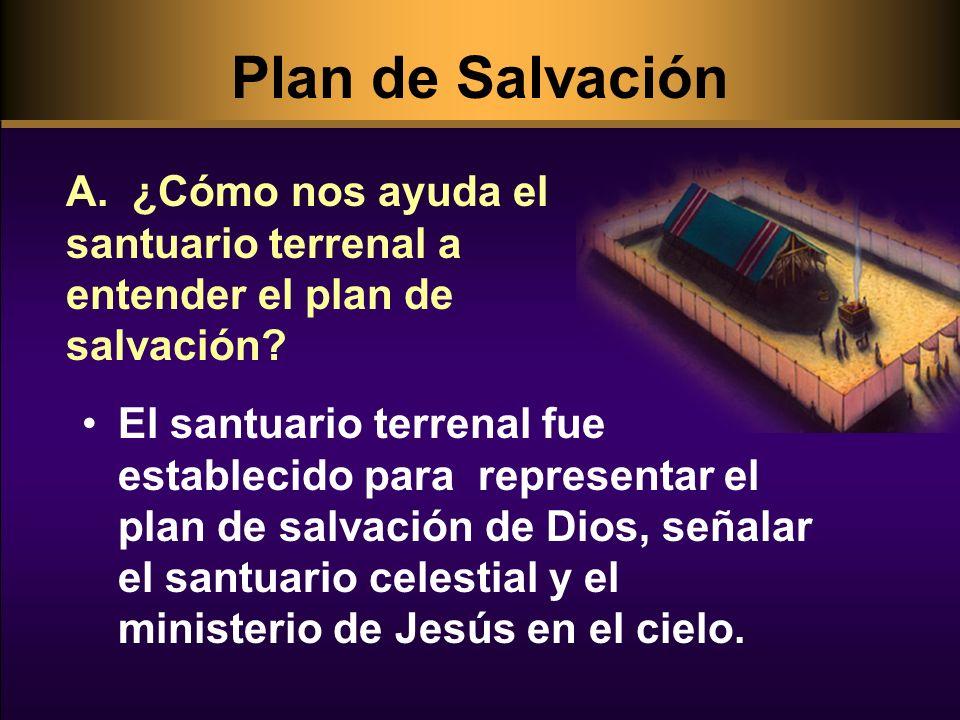 Plan de Salvación El santuario terrenal fue establecido para representar el plan de salvación de Dios, señalar el santuario celestial y el ministerio