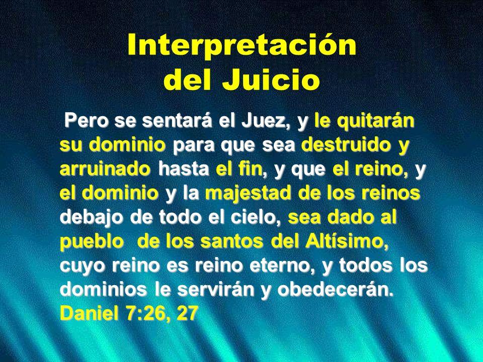 Interpretación del Juicio Pero se sentará el Juez, y le quitarán su dominio para que sea destruido y arruinado hasta el fin, y que el reino, y el domi