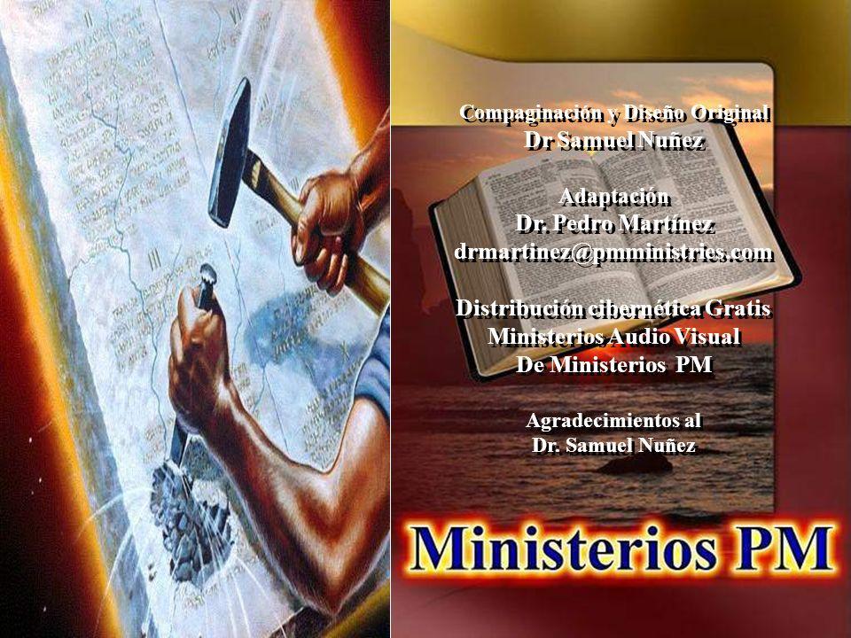Compaginación y Diseño Original Dr Samuel Nuñez Adaptación Dr. Pedro Martínez drmartinez@pmministries.com Distribución cibernética Gratis Ministerios