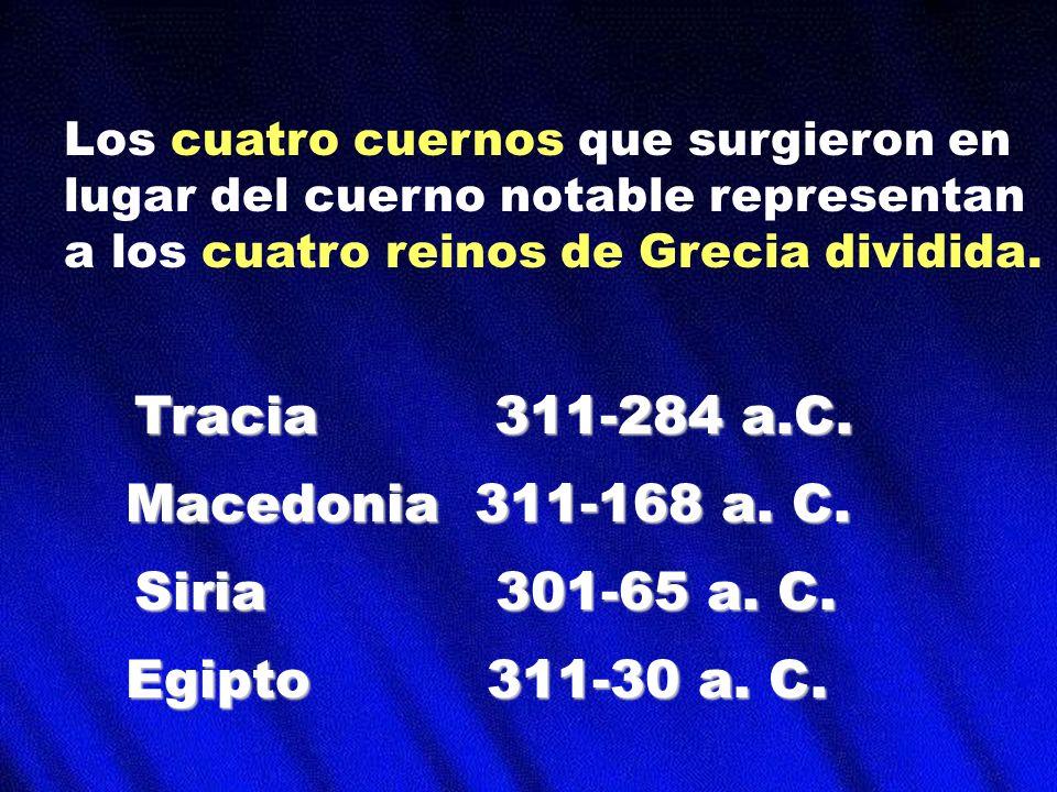Los cuatro cuernos que surgieron en lugar del cuerno notable representan a los cuatro reinos de Grecia dividida. Macedonia 311-168 a. C. Tracia 311-28