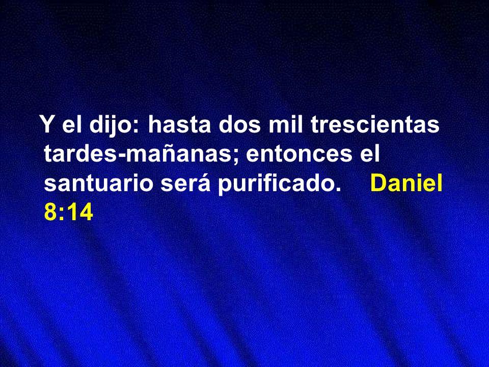 Y el dijo: hasta dos mil trescientas tardes-mañanas; entonces el santuario será purificado. Daniel 8:14