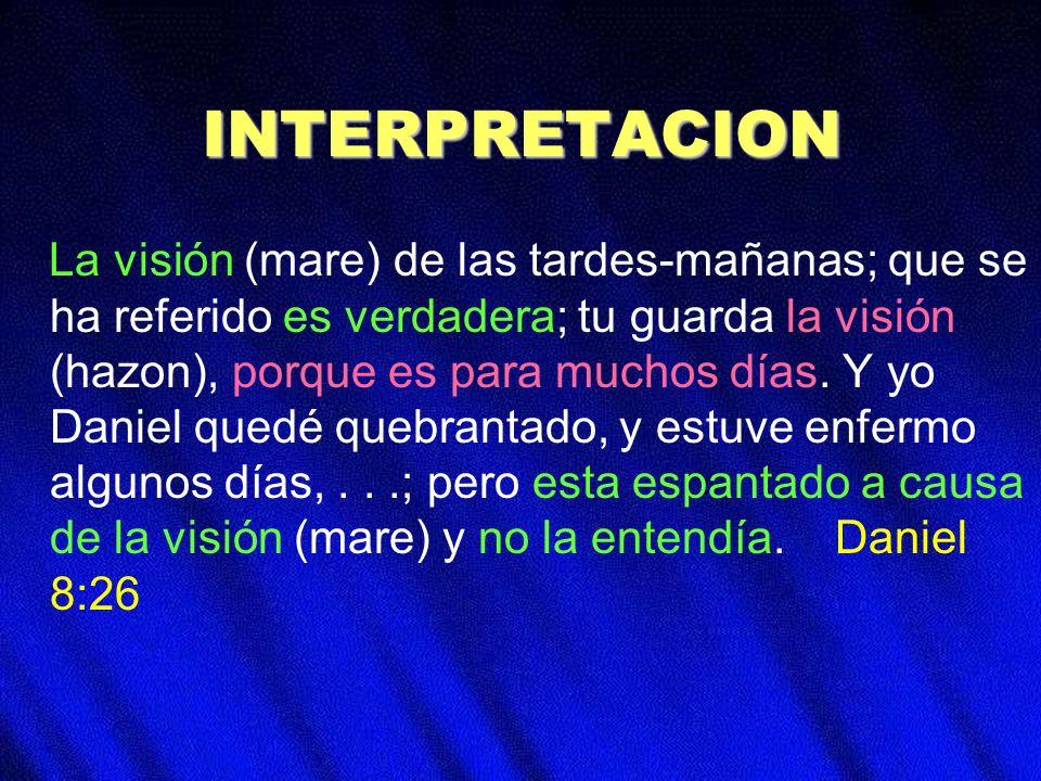 INTERPRETACION La visión (mare) de las tardes-mañanas; que se ha referido es verdadera; tu guarda la visión (hazon), porque es para muchos días. Y yo