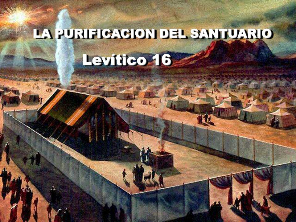 LA PURIFICACION DEL SANTUARIO Levítico 16