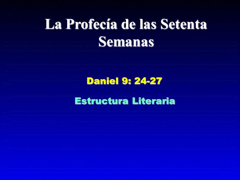 La Profecía de las Setenta Semanas Daniel 9: 24-27 Estructura Literaria