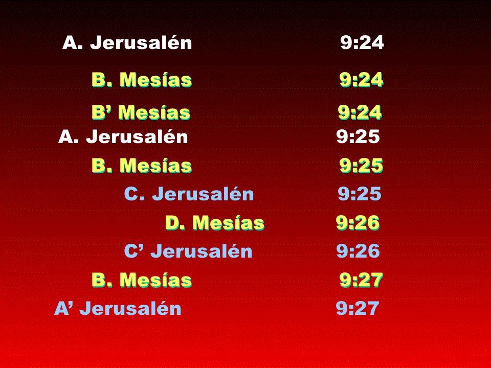 A. Jerusalén 9:24 B. Mesías 9:24 B Mesías 9:24 A. Jerusalén 9:25 B. Mesías 9:25 C. Jerusalén 9:25 D. Mesías 9:26 C Jerusalén 9:26 B. Mesías 9:27 A Jer