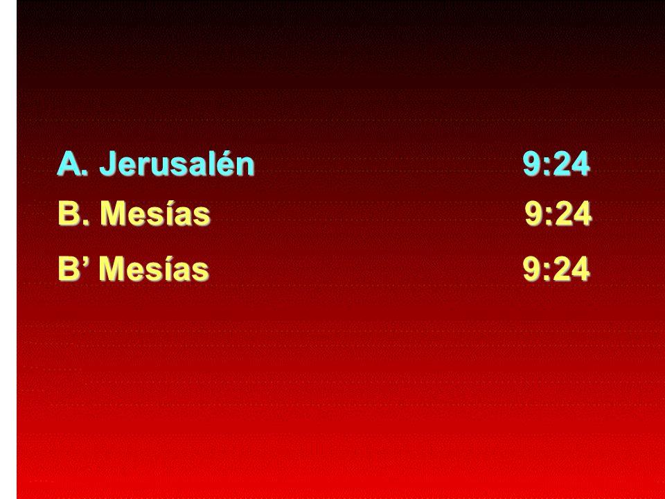 A. Jerusalén 9:24 B. Mesías 9:24 B Mesías 9:24
