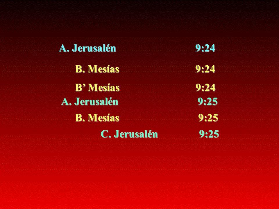 A. Jerusalén 9:24 B. Mesías 9:24 B Mesías 9:24 A. Jerusalén 9:25 B. Mesías 9:25 C. Jerusalén 9:25