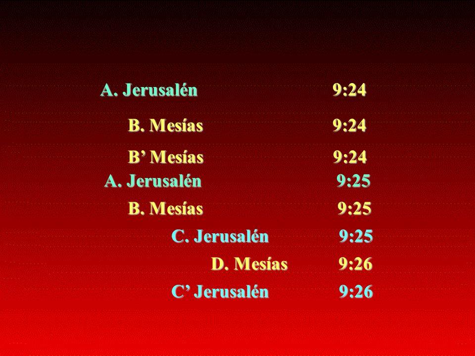 A. Jerusalén 9:24 B. Mesías 9:24 B Mesías 9:24 A. Jerusalén 9:25 B. Mesías 9:25 C. Jerusalén 9:25 D. Mesías 9:26 C Jerusalén 9:26