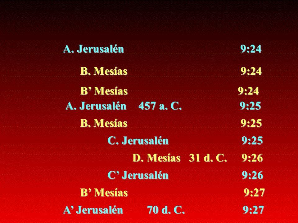 A. Jerusalén 9:24 B. Mesías 9:24 B Mesías 9:24 A. Jerusalén 457 a. C. 9:25 B. Mesías 9:25 C. Jerusalén 9:25 D. Mesías 31 d. C. 9:26 C Jerusalén 9:26 B