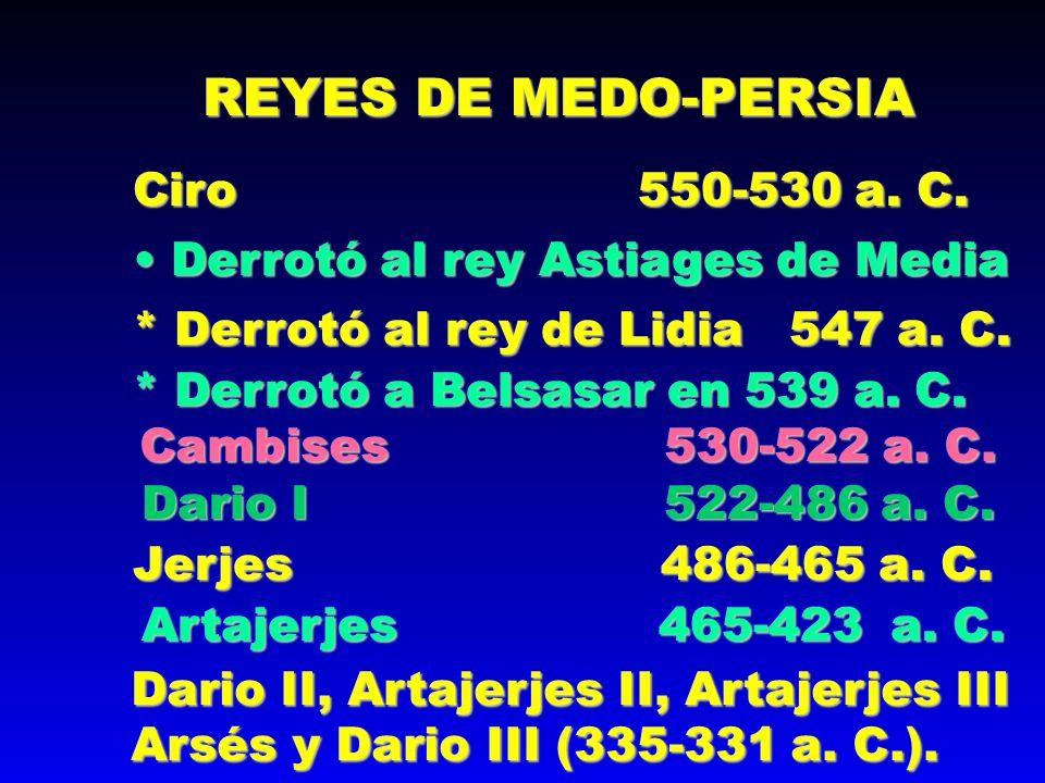 REYES DE MEDO-PERSIA Ciro 550-530 a. C. Derrotó al rey Astiages de Media Derrotó al rey Astiages de Media * Derrotó al rey de Lidia 547 a. C. * Derrot