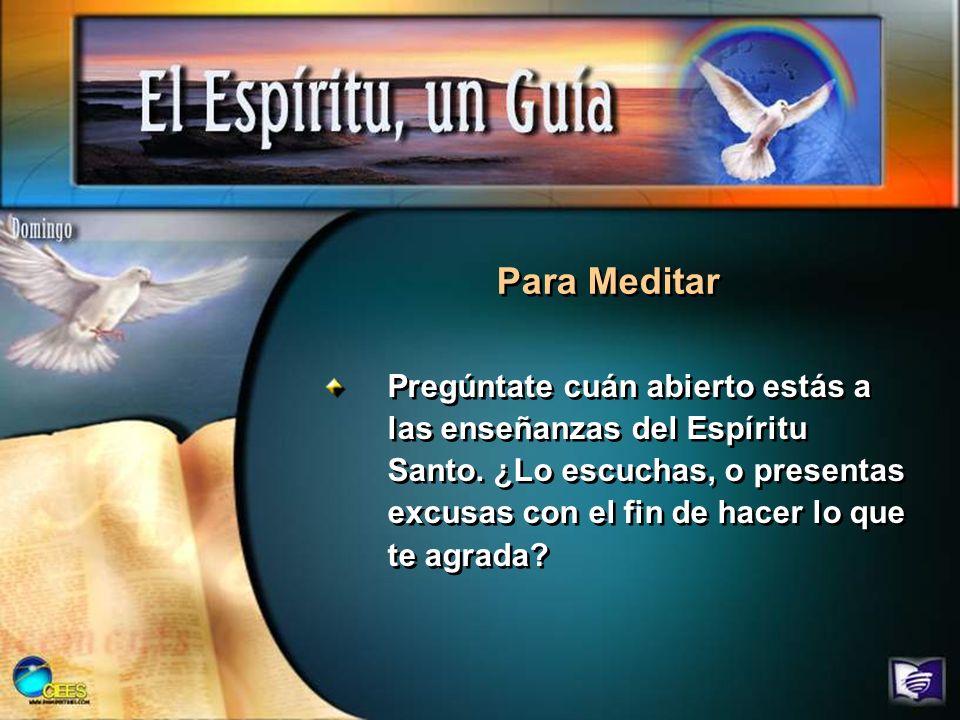 Pregúntate cuán abierto estás a las enseñanzas del Espíritu Santo. ¿Lo escuchas, o presentas excusas con el fin de hacer lo que te agrada? Para Medita