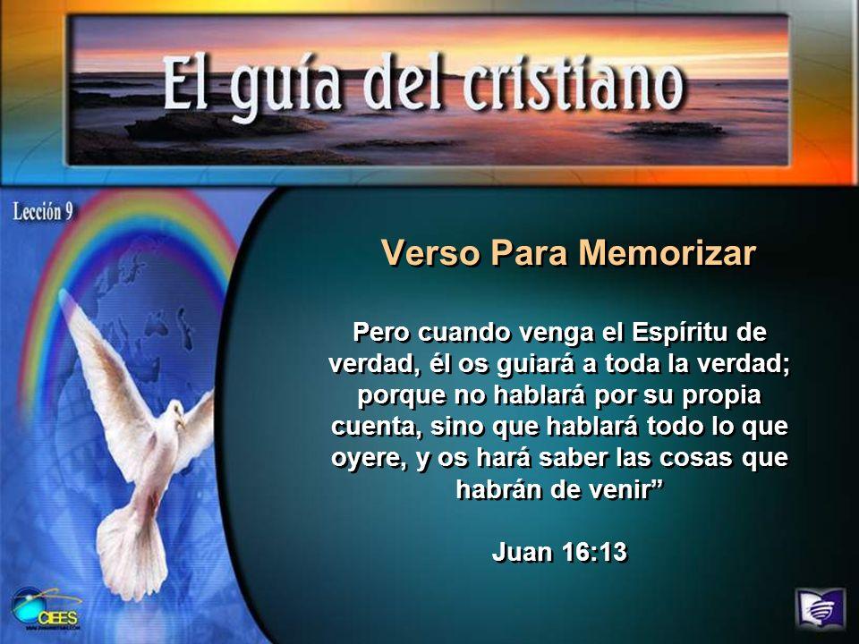 Verso Para Memorizar Pero cuando venga el Espíritu de verdad, él os guiará a toda la verdad; porque no hablará por su propia cuenta, sino que hablará
