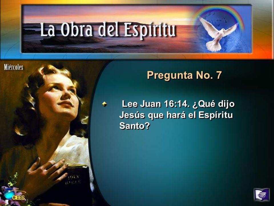Pregunta No. 7 Lee Juan 16:14. ¿Qué dijo Jesús que hará el Espíritu Santo?