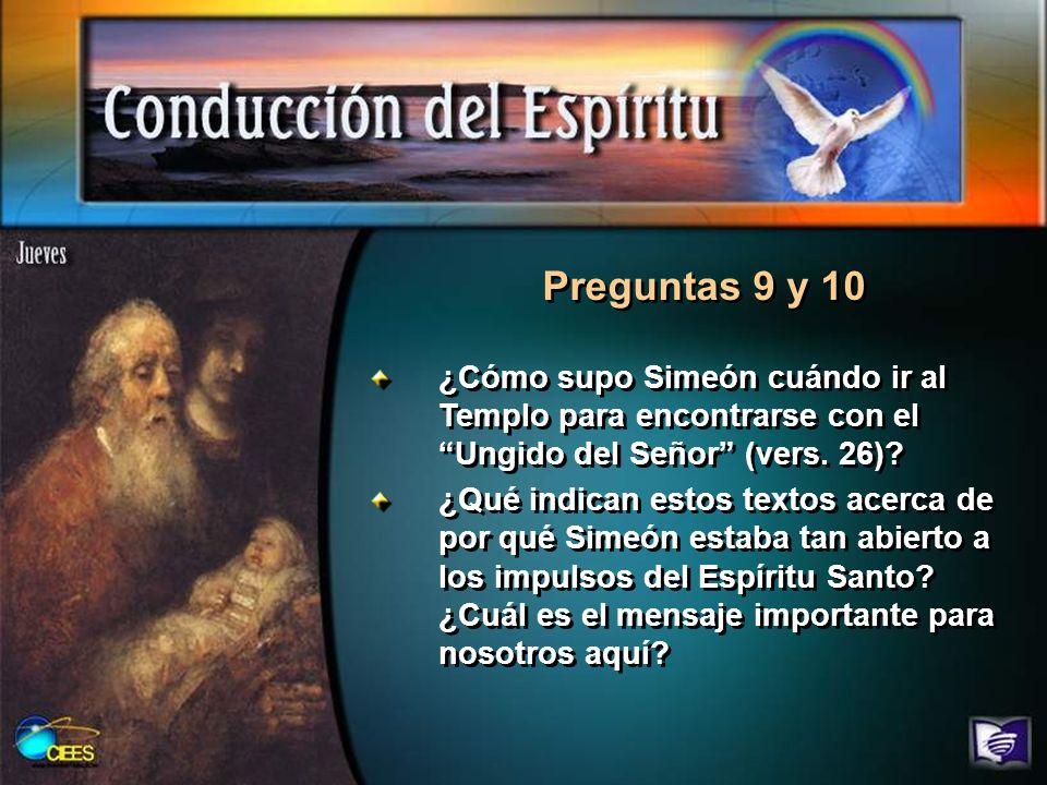 Preguntas 9 y 10 ¿Cómo supo Simeón cuándo ir al Templo para encontrarse con el Ungido del Señor (vers. 26)? ¿Qué indican estos textos acerca de por qu