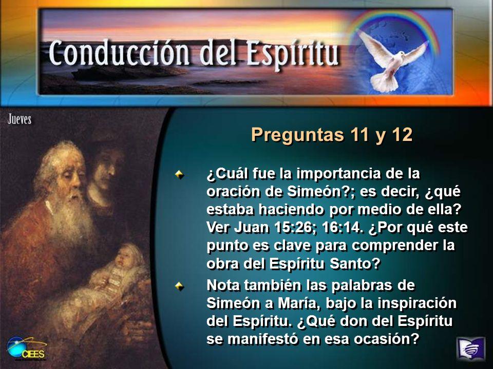 Preguntas 11 y 12 ¿Cuál fue la importancia de la oración de Simeón?; es decir, ¿qué estaba haciendo por medio de ella? Ver Juan 15:26; 16:14. ¿Por qué