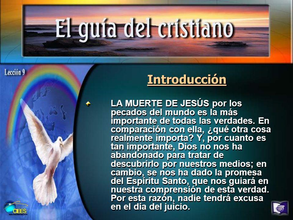 Introducción LA MUERTE DE JESÚS por los pecados del mundo es la más importante de todas las verdades. En comparación con ella, ¿qué otra cosa realment