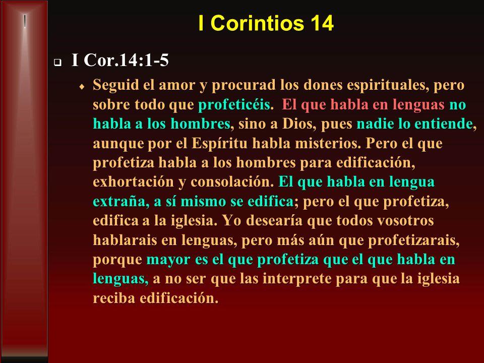 I Corintios 14 I Cor.14:1-5 I Cor.14:1-5 Seguid el amor y procurad los dones espirituales, pero sobre todo que profeticéis. El que habla en lenguas no